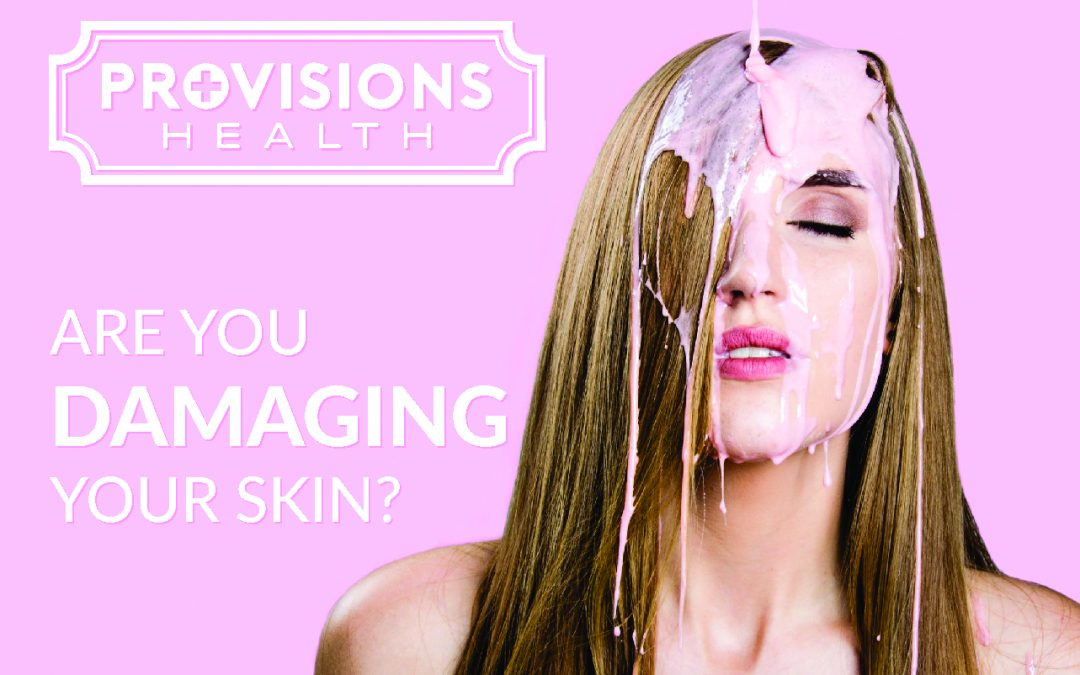Are you damaging your skin?
